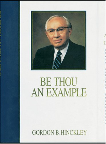 Be Thou An Example  by  Gordon B. Hinckley