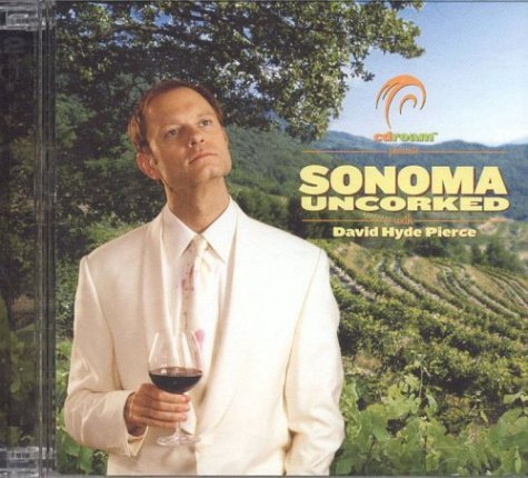 Sonoma Uncorked with David Hyde Pierce  by  William C. Rempel