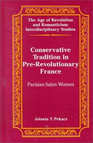Conservative Tradition in Pre-Revolutionary France: Parisian Salon Women  by  Jolanta T. Pekacz