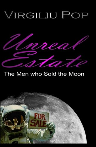 Unreal Estate: The Men Who Sold The Moon  by  Virgiliu Pop
