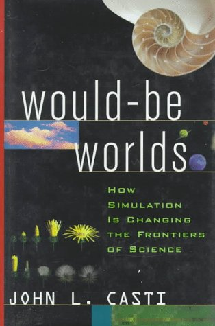 Would Be Worlds: How Simulation Is Changing The Frontiers Of Science  by  John L. Casti