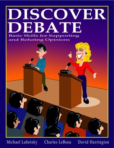 Discover Debate: Basic Skills for Supporting and Refuting Opinions  by  Michael Lubetsky
