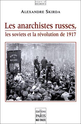 Les anarchistes russes, les soviets et la révolution de 1917 Alexandre Skirda