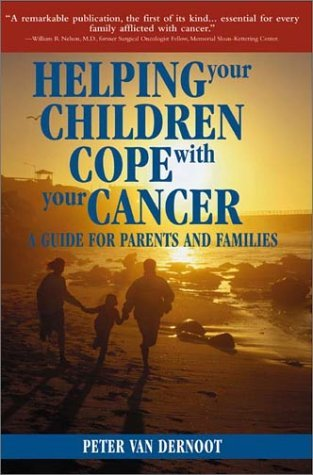 Helping Your Children Cope with Your Cancer: A Guide for Parents and Families  by  Peter Van Dernoot