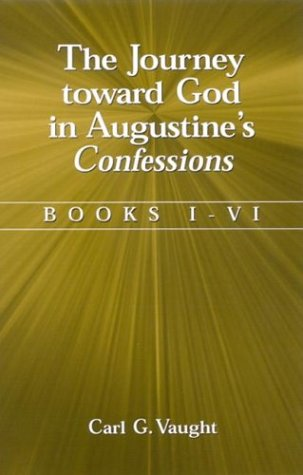 Journey Toward God in Augustines Con: Books I-VI  by  Carl G. Vaught