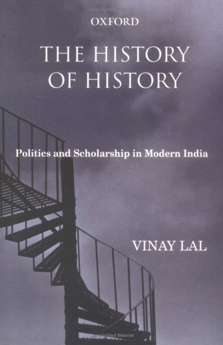 The History Of History: Politics And Scholarship In Modern India  by  Vinay Lal