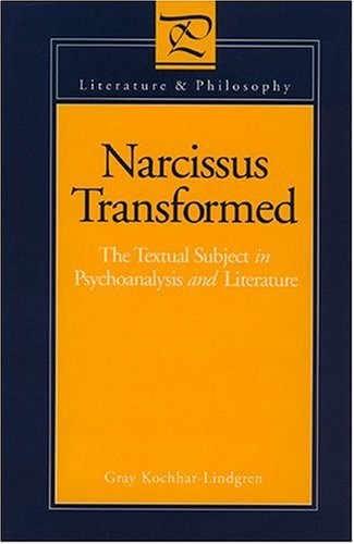 Narcissus Transformed: The Textual Subject In Psychoanalysis And Literature Gray Kochhar-Lindgren
