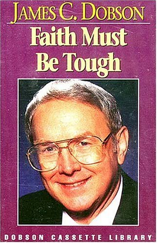 Faith Must Be Tough  by  James C. Dobson