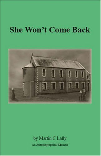 She Wont Come Back: An Autobiographical Memoir Martin C. Lally