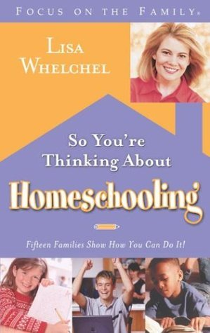 So Youre Thinking About Homeschooling: Fifteen Families Show How You Can Do It Lisa Whelchel