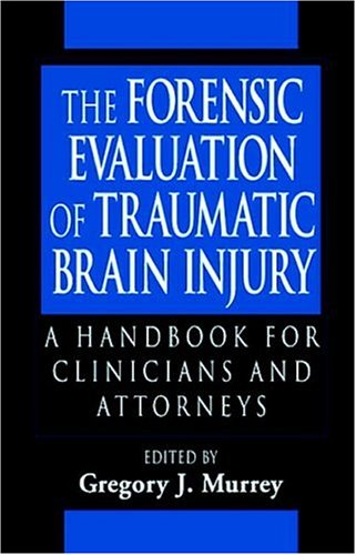 The Forensic Evaluation of Traumatic Brain Injury: A Handbook for Clinicians and Attorneys  by  Gregory J. Murrey
