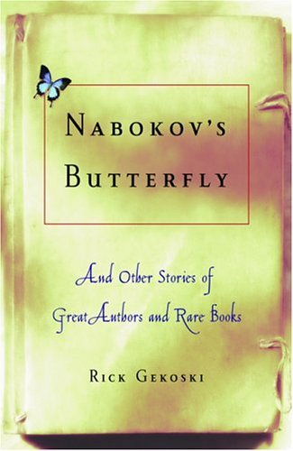 Nabokovs Butterfly: And Other Stories of Great Authors and Rare Books  by  Rick Gekoski