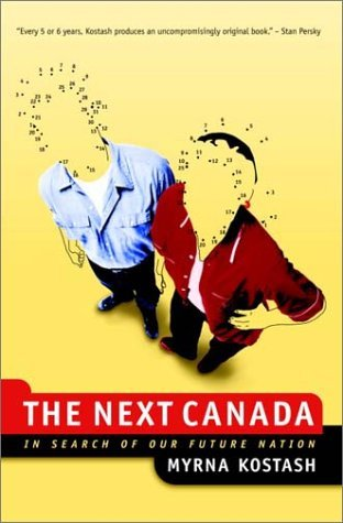 The Next Canada: In Search of Our Future Nation Myrna Kostash