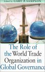 The Role of the World Trade Organization in Global Governance  by  Gary P. Sampson