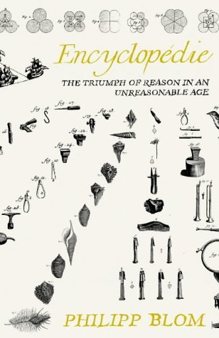 Encyclopedie: The Triumph of Reason in an Unreasonable Age  by  Philipp Blom