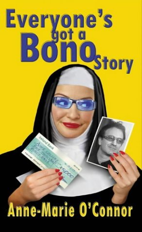 Everyones Got a Bono Story  by  Anne-Marie OConnor