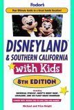 Fodors Disneyland and Southern California with Kids, 8th Edition  by  Fodors Travel Publications Inc.
