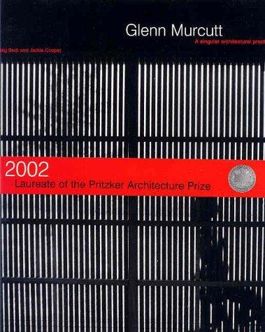 Glenn Murcutt: A Singular Architectural Practice:  2002 Laureate Of The Pritzker Architecture Prize  by  Glenn Murcutt