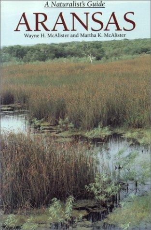 Aransas: A Naturalists Guide Wayne H. McAlister