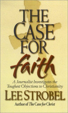 The Case For Faith A Journalist Investigates The Toughest Objections To Christianity  by  Lee Strobel