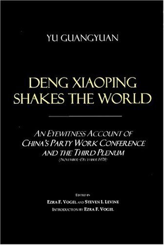 Deng Xiaoping Shakes the World: An Eyewitness Account of Chinas Party Work Conference and the Third Plenum (November-December 1978) Guangyuan Yu