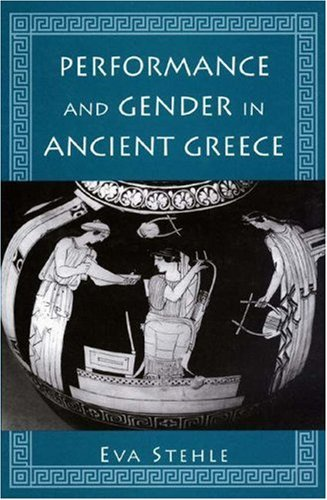 Performance and Gender in Ancient Greece: Nondramatic Poetry in Its Setting Eva Stehle