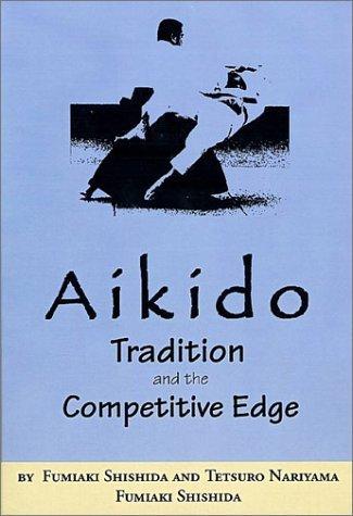 Aikido: Tradition And The Competitive Edge  by  Fumiaki Shishida