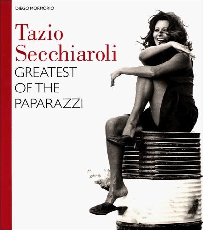 Tazio Secchiaroli: Greatest of the Paparazzi Diego Mormorio