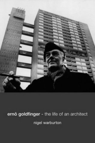 Erno Goldfinger: The Life of an Architect Nigel Warburton