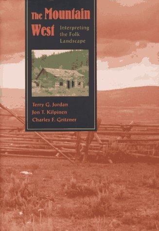 The Mountain West: Interpreting The Folk Landscape  by  Terry G. Jordan-Bychkov