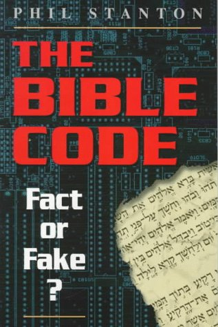 The Bible Code: Fact Or Fake?  by  Phil Stanton