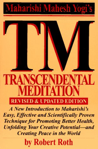 TM - Transcendental Meditation : A New Introduction to Maharishis Easy, Effective and Scientifically Proven Technique for Promoting Better Health, Unfolding Your Creative Potential, and Creating Peace in the World Robert Roth