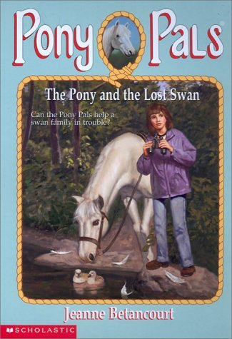 The Pony and the Lost Swan (Pony Pals, #34) Jeanne Betancourt