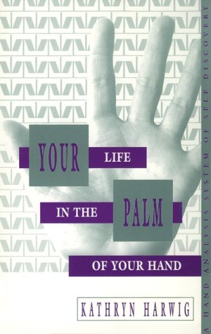 Your Life In The Palm Of Your Hand  by  Kathryn Harwig