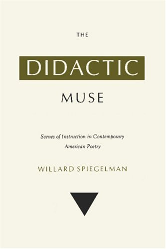The Didactic Muse: Scenes Of Instruction In Contemporary American Poetry  by  Willard Spiegelman