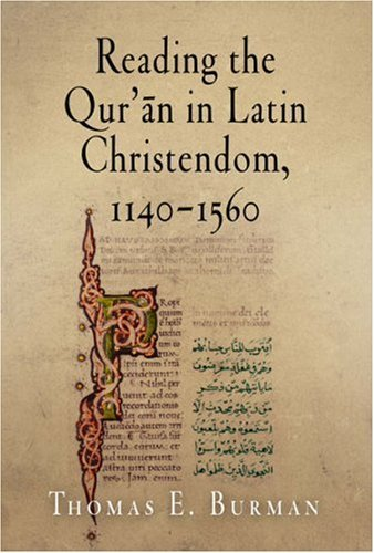 Reading the Quran in Latin Christendom, 1140-1560  by  Thomas E. Burman
