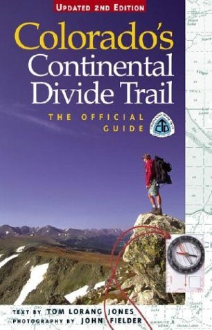 Colorados Continental Divide Trail: The Official Guide Tom Lorang Jones