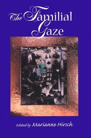 The Familial Gaze  by  Marianne Hirsch