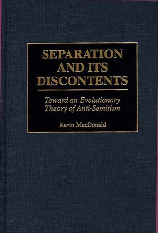 Seperation and Its Discontents: Toward an Evolutionary Theory of Anti-Semitism  by  Kevin B. MacDonald