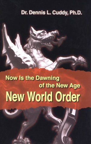 Now Is The Dawning Of The New Age New World Order  by  Dennis L. Cuddy