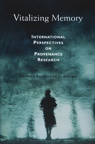 Vitalizing Memory: International Perspectives on Provenance Research American Association Of Museums