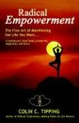 Radical Empowerment: The Fine Art of Manifesting the Life You Want Colin C. Tipping