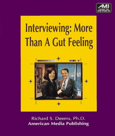Interviewing--More Than a Gut Feeling  by  Richard S. Deems