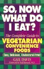 So, Now What Do I Eat?: The Complete Guide to Vegetarian Convenience Foods [With Valuable Money-Saving]  by  Gail Davis