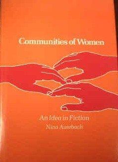 Communities of Women: An Idea in Fiction  by  Nina Auerbach