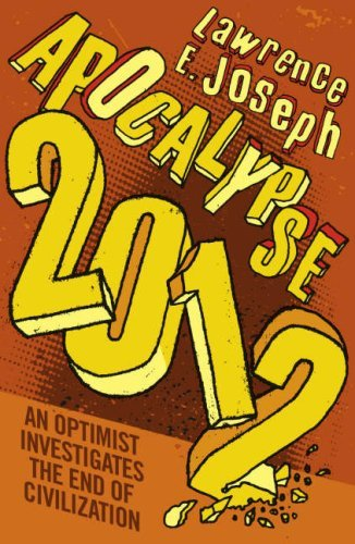 Apocalypse 2012: An Optimist Investigates The End Of Civilization  by  Lawrence E. Joseph
