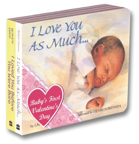 I Love You As Much, I Loved You Before You Were Born  by  Laura Krauss Melmed