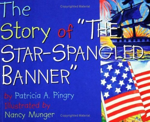 Story of The Star-Spangled Banner Patricia A. Pingry