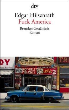Fuck America. Bronskys Geständnis Edgar Hilsenrath