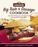 Johnsonville Big Taste of Sausage Cookbook: More Than 125 Recipes for On and Off the Grill from Americas #1 Sausage Maker Shelly Stayer